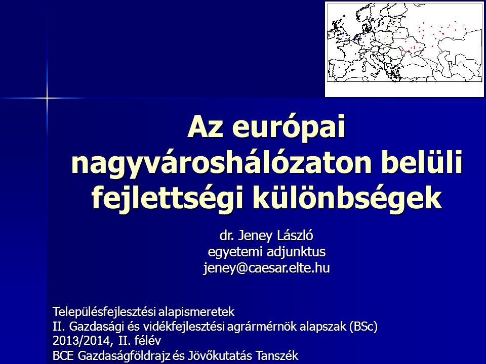 Az európai nagyvároshálózaton belüli fejlettségi különbségek Településfejlesztési alapismeretek II. Gazdasági és vidékfejlesztési agrármérnök alapszak