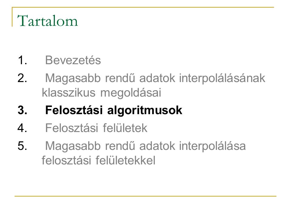 Tartalom 1. Bevezetés 2. Magasabb rendű adatok interpolálásának klasszikus megoldásai 3. Felosztási algoritmusok 4. Felosztási felületek 5. Magasabb r