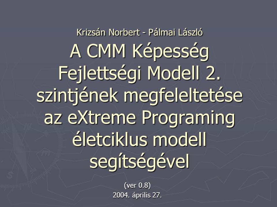 A dolgozat célja Szándék: ► az 1998-ban létrehozott, eXtreme Programming életciklus modell megfeleltetése a CMM Képességfejlettségi Modell második szintjének.