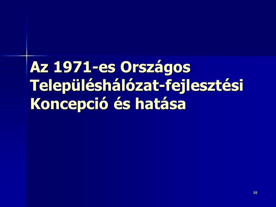 16 Az 1971-es Országos Településhálózat-fejlesztési Koncepció és hatása