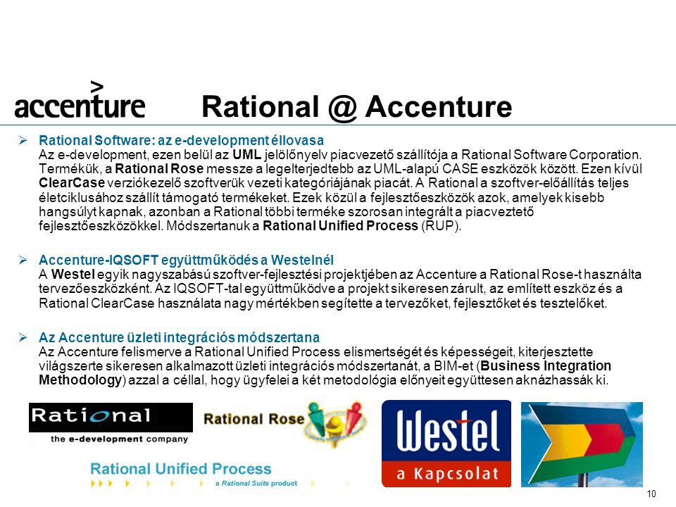 10 Rational @ Accenture  Rational Software: az e-development éllovasa Az e-development, ezen belül az UML jelölőnyelv piacvezető szállítója a Rational Software Corporation.
