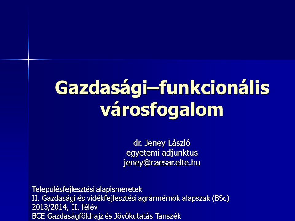 Gazdasági–funkcionális városfogalom Településfejlesztési alapismeretek II.