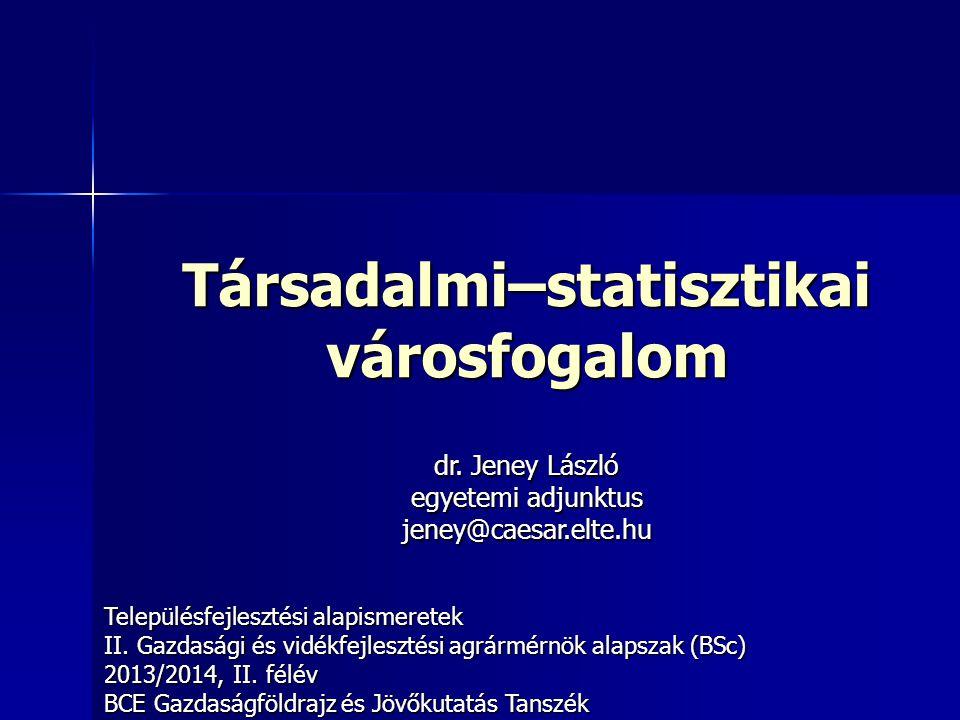 Társadalmi–statisztikai városfogalom Településfejlesztési alapismeretek II. Gazdasági és vidékfejlesztési agrármérnök alapszak (BSc) 2013/2014, II. fé