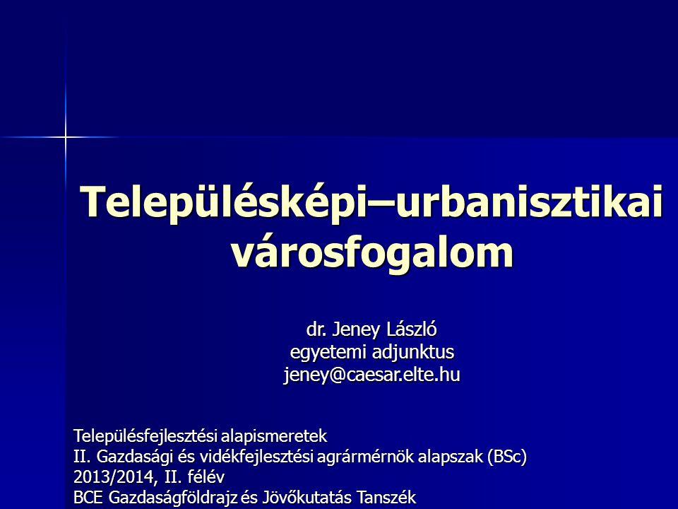 Településképi–urbanisztikai városfogalom Településfejlesztési alapismeretek II. Gazdasági és vidékfejlesztési agrármérnök alapszak (BSc) 2013/2014, II