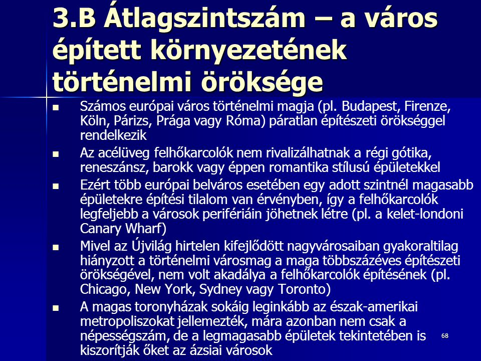 68 3.B Átlagszintszám – a város épített környezetének történelmi öröksége Számos európai város történelmi magja (pl. Budapest, Firenze, Köln, Párizs,