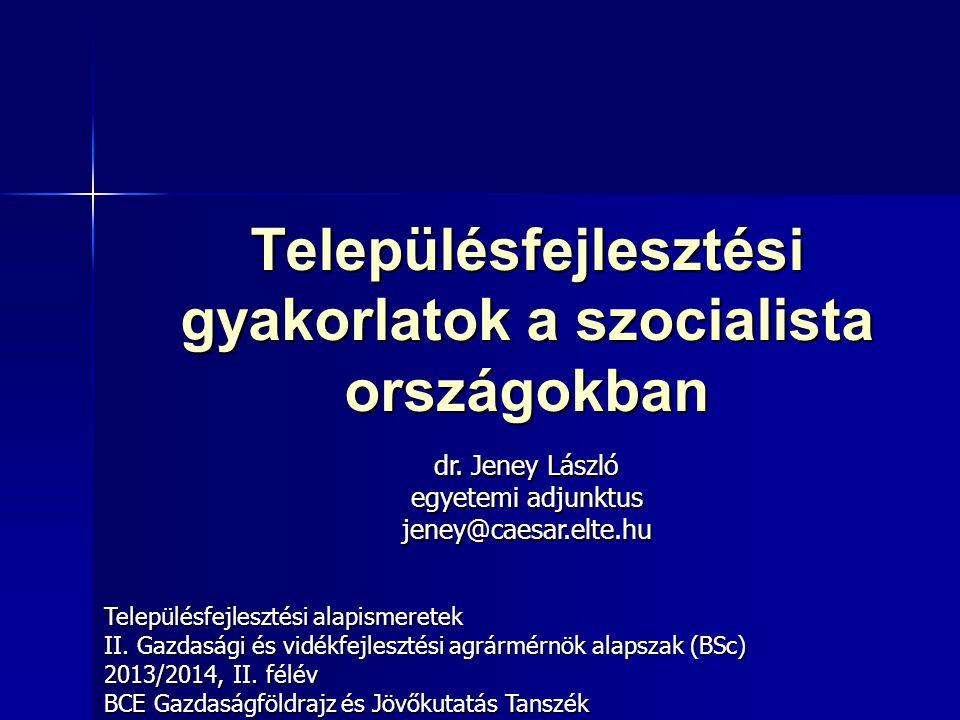 Településfejlesztési gyakorlatok a szocialista országokban Településfejlesztési alapismeretek II.