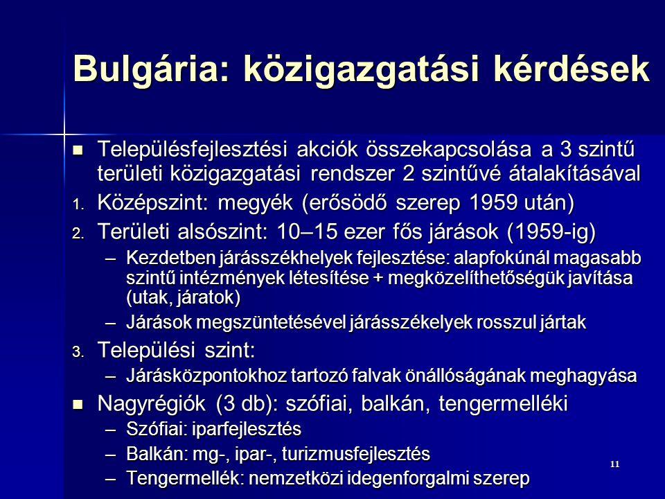 1111 Bulgária: közigazgatási kérdések Településfejlesztési akciók összekapcsolása a 3 szintű területi közigazgatási rendszer 2 szintűvé átalakításával Településfejlesztési akciók összekapcsolása a 3 szintű területi közigazgatási rendszer 2 szintűvé átalakításával 1.