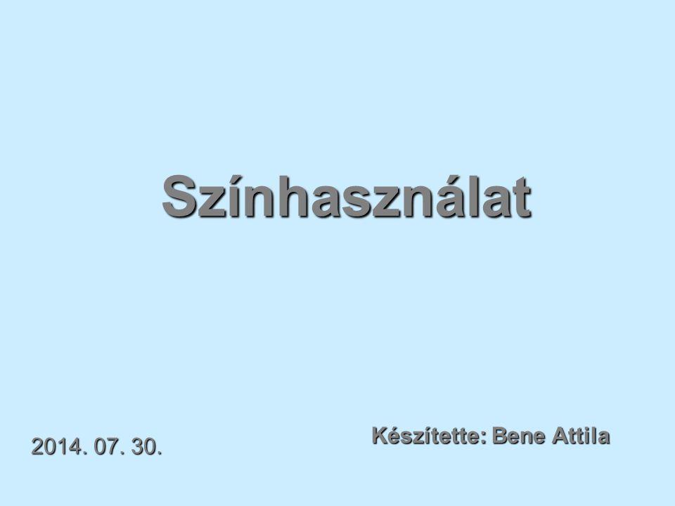 Színhasználat Készítette: Bene Attila 2014. 07. 30.2014. 07. 30.2014. 07. 30.
