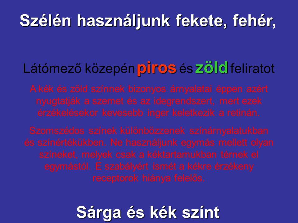 Szélén használjunk fekete, fehér Szélén használjunk fekete, fehér, Sárga és kék színt piroszöld Látómező közepén piros és zöld feliratot A kék és zöld