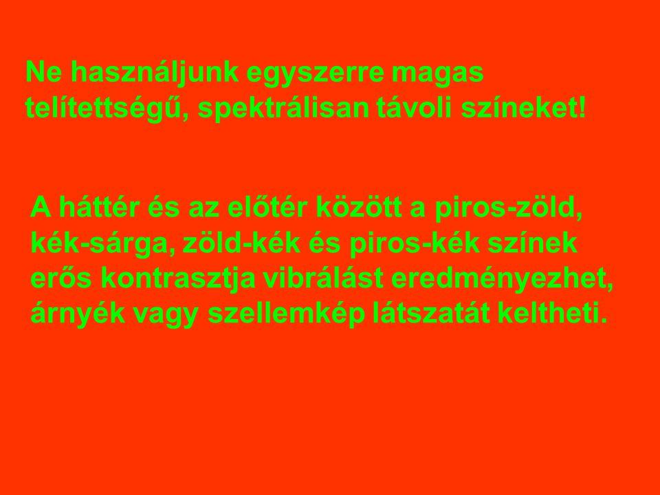 Ne használjunk egyszerre magas telítettségű, spektrálisan távoli színeket! A háttér és az előtér között a piros-zöld, kék-sárga, zöld-kék és piros-kék