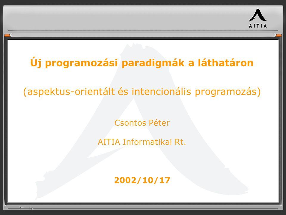 Új programozási paradigmák a láthatáron (aspektus-orientált és intencionális programozás) Csontos Péter AITIA Informatikai Rt.