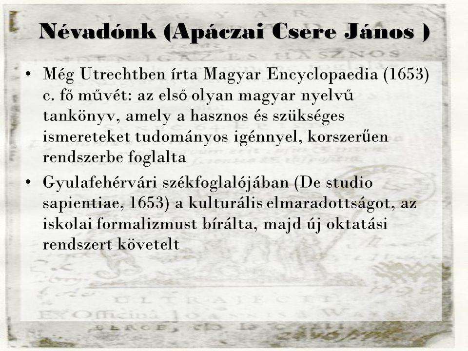 Még Utrechtben írta Magyar Encyclopaedia (1653) c. f ő m ű vét: az els ő olyan magyar nyelv ű tankönyv, amely a hasznos és szükséges ismereteket tudom