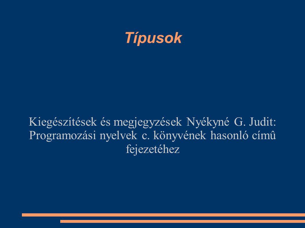 Típusok Kiegészítések és megjegyzések Nyékyné G. Judit: Programozási nyelvek c.