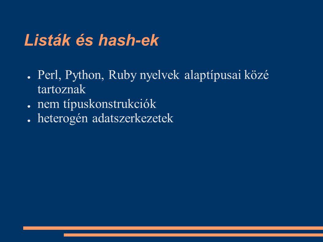 Listák és hash-ek ● Perl, Python, Ruby nyelvek alaptípusai közé tartoznak ● nem típuskonstrukciók ● heterogén adatszerkezetek