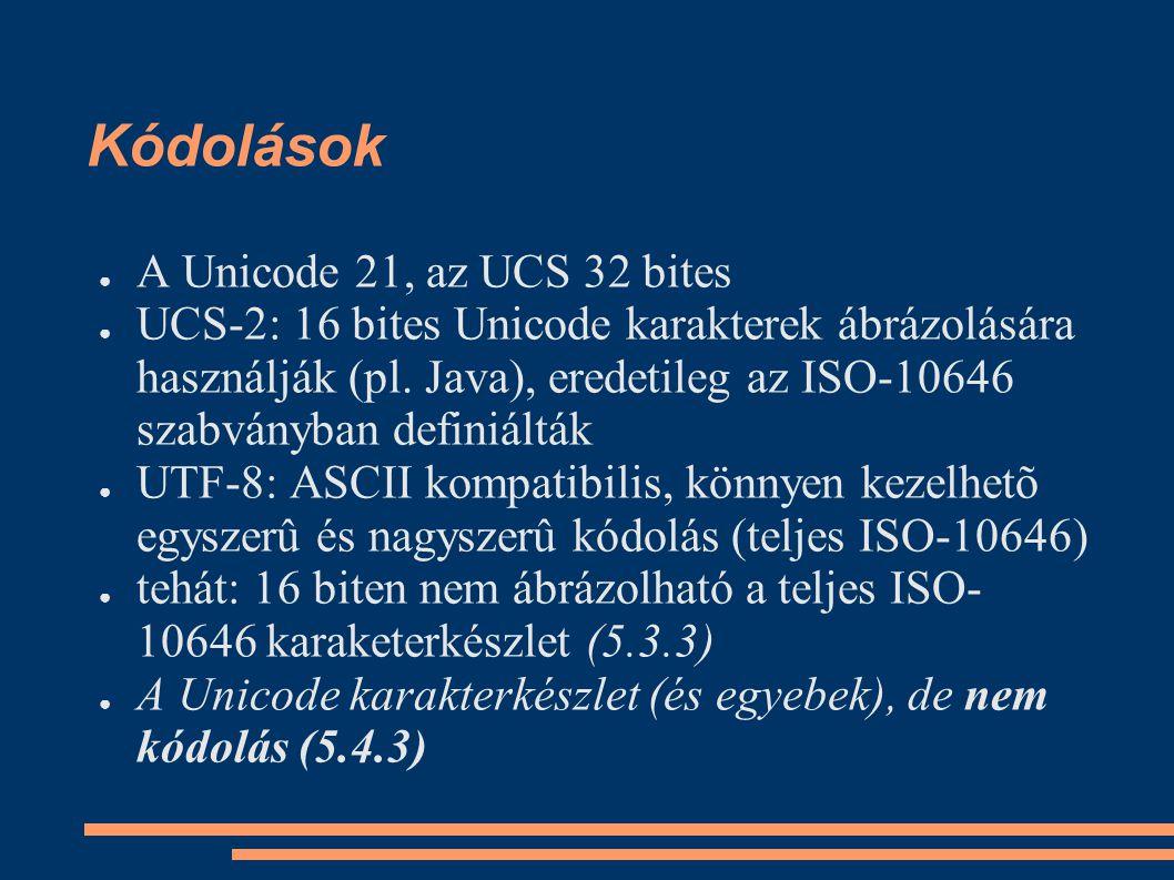 Kódolások ● A Unicode 21, az UCS 32 bites ● UCS-2: 16 bites Unicode karakterek ábrázolására használják (pl.