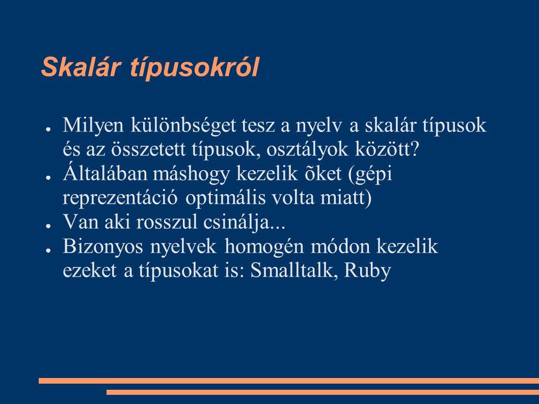 Skalár típusokról ● Milyen különbséget tesz a nyelv a skalár típusok és az összetett típusok, osztályok között.