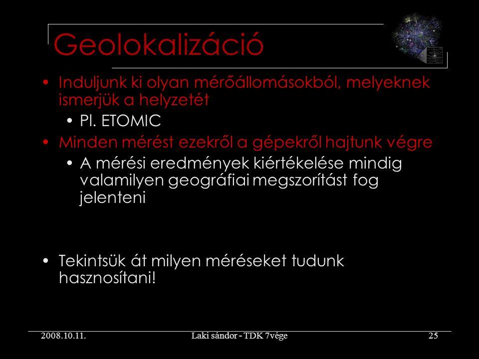 2008.10.11.Laki sándor - TDK 7vége25 Geolokalizáció Induljunk ki olyan mérőállomásokból, melyeknek ismerjük a helyzetét Pl.
