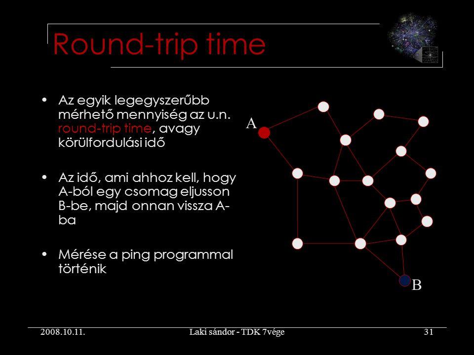 2008.10.11.Laki sándor - TDK 7vége31 Round-trip time Az egyik legegyszerűbb mérhető mennyiség az u.n.