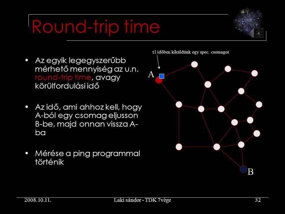 2008.10.11.Laki sándor - TDK 7vége32 Round-trip time Az egyik legegyszerűbb mérhető mennyiség az u.n.