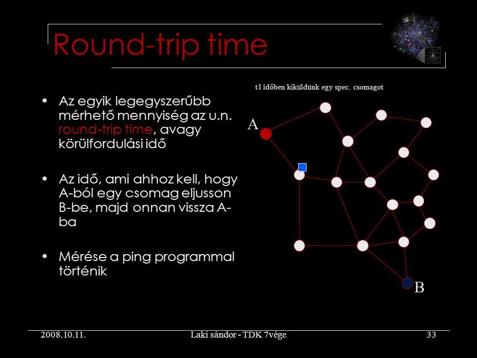 2008.10.11.Laki sándor - TDK 7vége33 Round-trip time Az egyik legegyszerűbb mérhető mennyiség az u.n.