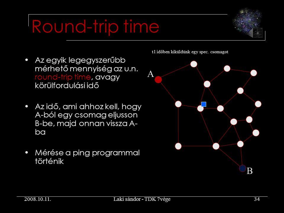 2008.10.11.Laki sándor - TDK 7vége34 Round-trip time Az egyik legegyszerűbb mérhető mennyiség az u.n.