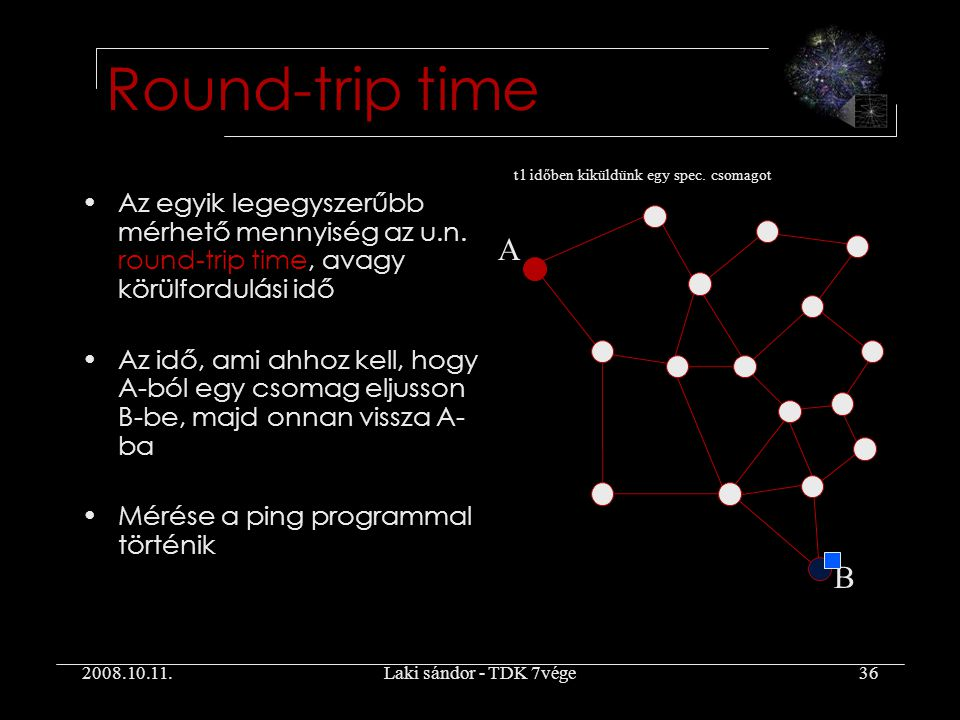 2008.10.11.Laki sándor - TDK 7vége36 Round-trip time Az egyik legegyszerűbb mérhető mennyiség az u.n.