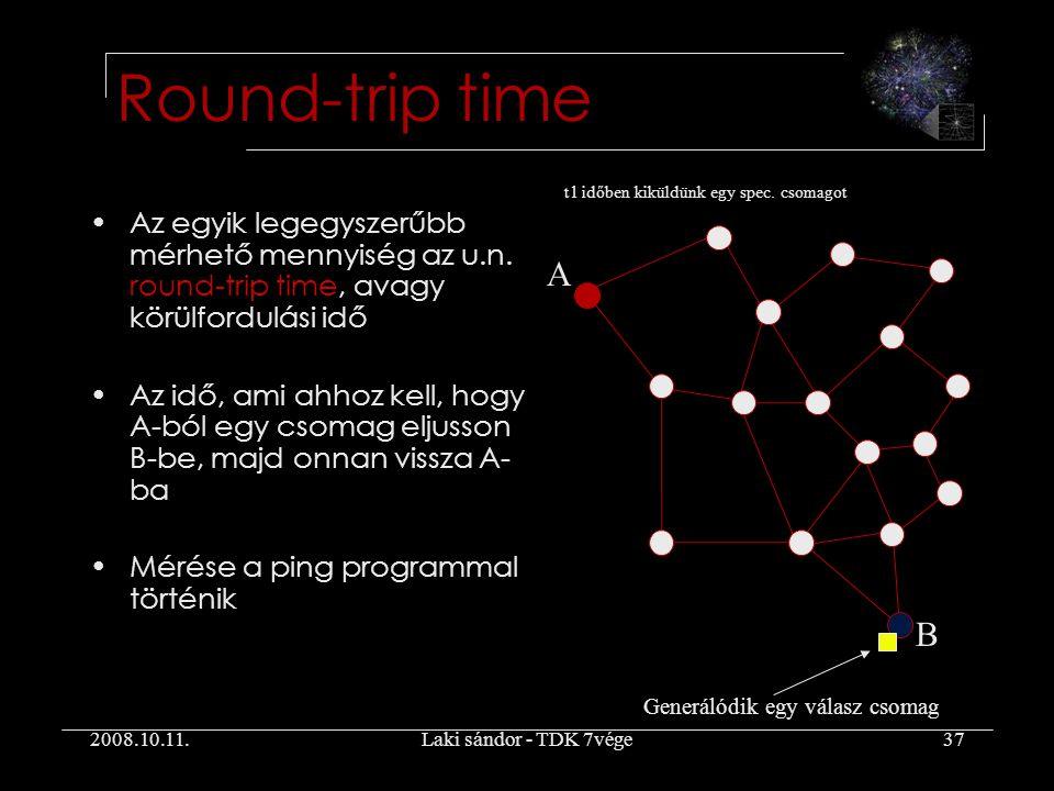 2008.10.11.Laki sándor - TDK 7vége37 Round-trip time Az egyik legegyszerűbb mérhető mennyiség az u.n.