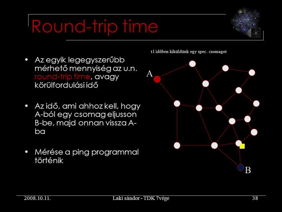 2008.10.11.Laki sándor - TDK 7vége38 Round-trip time Az egyik legegyszerűbb mérhető mennyiség az u.n.