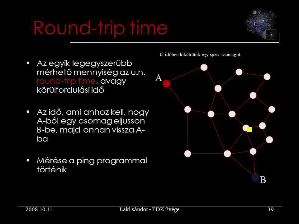 2008.10.11.Laki sándor - TDK 7vége39 Round-trip time Az egyik legegyszerűbb mérhető mennyiség az u.n.