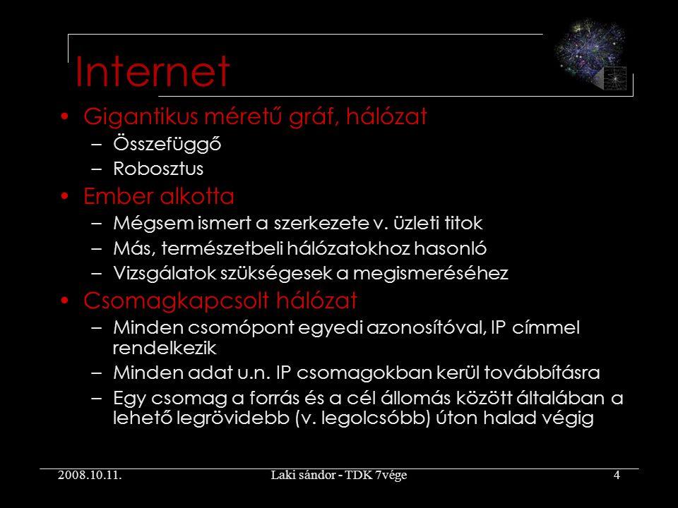 2008.10.11.Laki sándor - TDK 7vége4 Internet Gigantikus méretű gráf, hálózat –Összefüggő –Robosztus Ember alkotta –Mégsem ismert a szerkezete v.