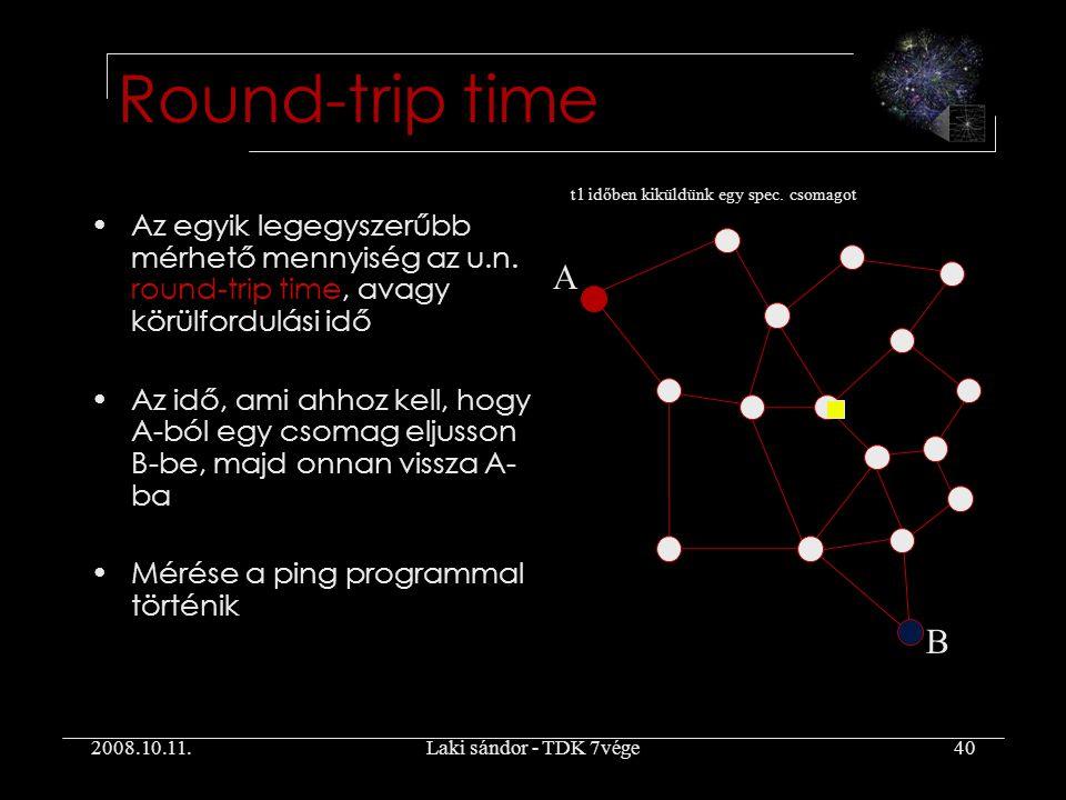 2008.10.11.Laki sándor - TDK 7vége40 Round-trip time Az egyik legegyszerűbb mérhető mennyiség az u.n.