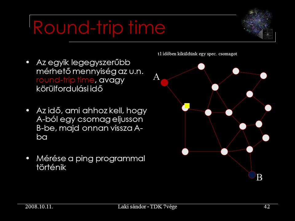 2008.10.11.Laki sándor - TDK 7vége42 Round-trip time Az egyik legegyszerűbb mérhető mennyiség az u.n.
