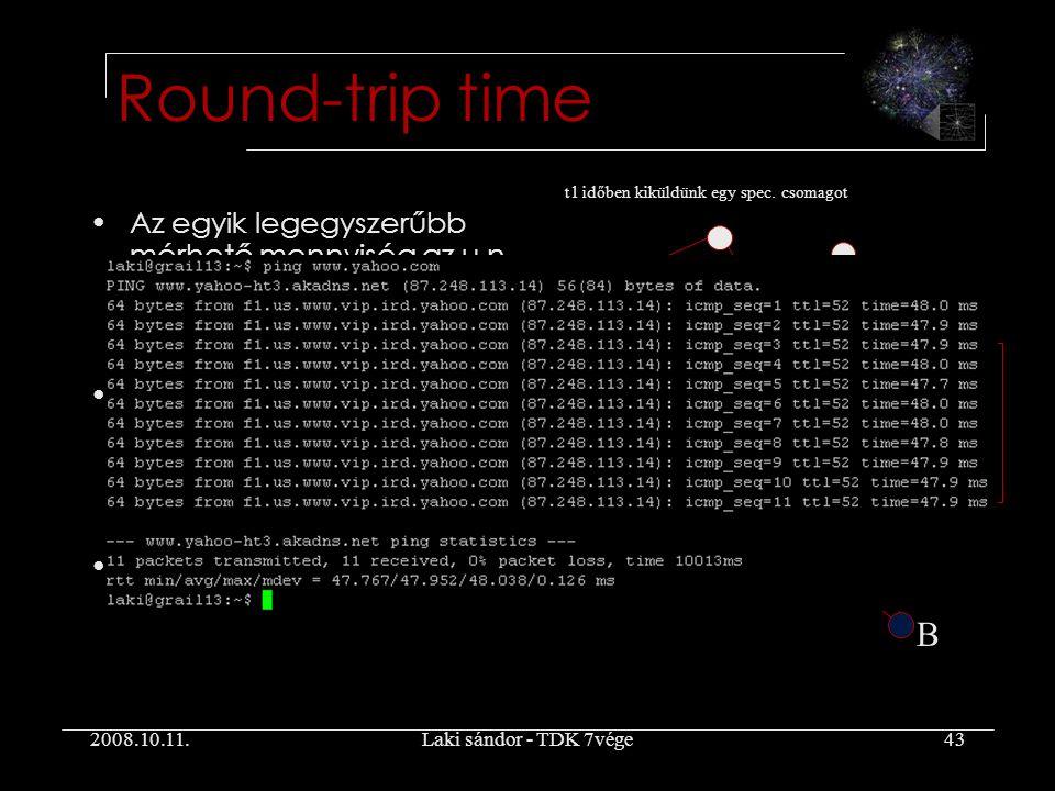 2008.10.11.Laki sándor - TDK 7vége43 Round-trip time Az egyik legegyszerűbb mérhető mennyiség az u.n.