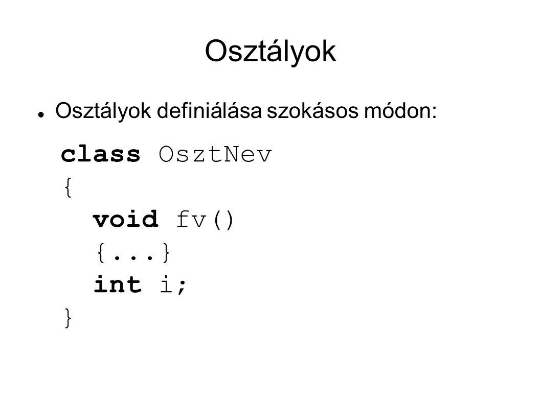 Osztályok Osztályok definiálása szokásos módon: class OsztNev { void fv() {...} int i; }