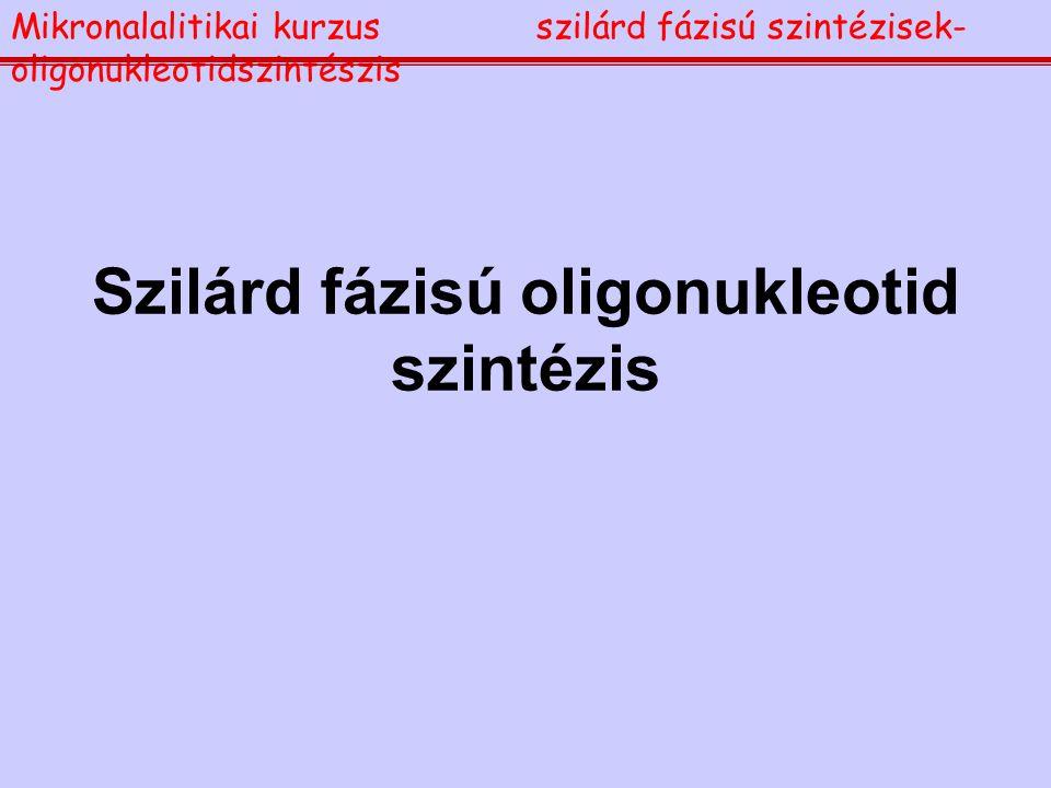 Szilárd fázisú oligonukleotid szintézis Mikronalalitikai kurzusszilárd fázisú szintézisek- oligonukleotidszintészis
