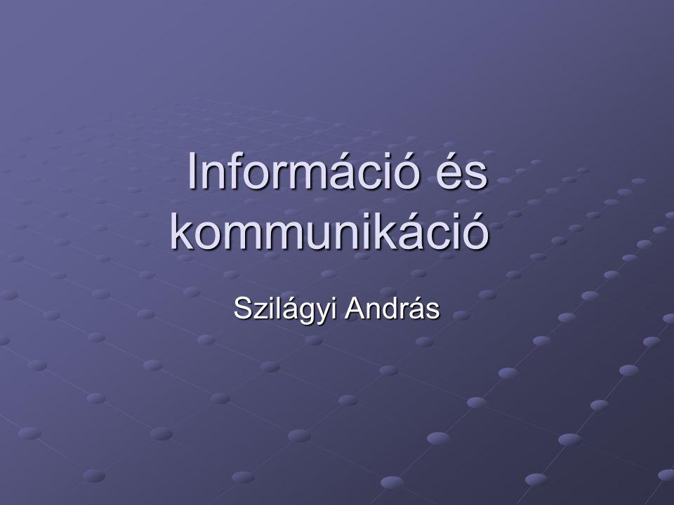 Információ és kommunikáció Szilágyi András