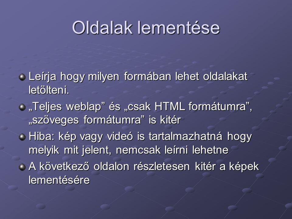 """Oldalak lementése Leírja hogy milyen formában lehet oldalakat letölteni. """"Teljes weblap"""" és """"csak HTML formátumra"""", """"szöveges formátumra"""" is kitér Hib"""