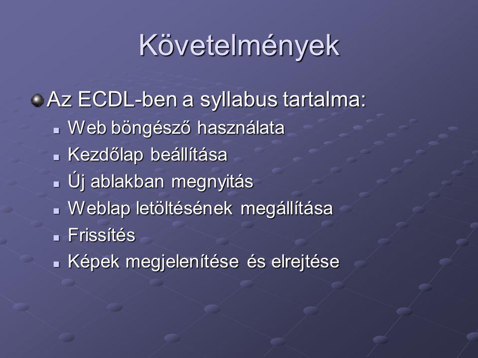 Követelmények Az ECDL-ben a syllabus tartalma: Web böngésző használata Web böngésző használata Kezdőlap beállítása Kezdőlap beállítása Új ablakban meg