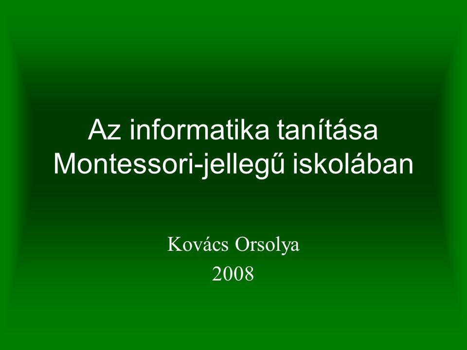 Az informatika tanítása Montessori-jellegű iskolában Kovács Orsolya 2008