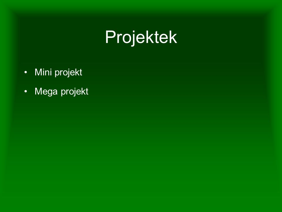 Projektek Mini projekt Mega projekt