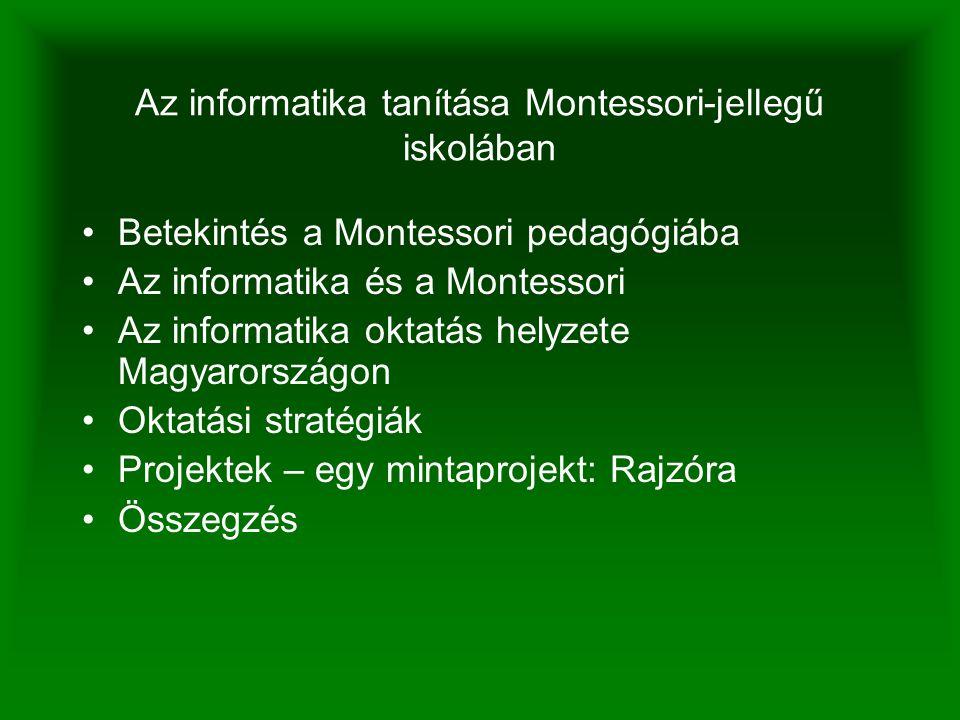 Az informatika tanítása Montessori-jellegű iskolában Betekintés a Montessori pedagógiába Az informatika és a Montessori Az informatika oktatás helyzete Magyarországon Oktatási stratégiák Projektek – egy mintaprojekt: Rajzóra Összegzés
