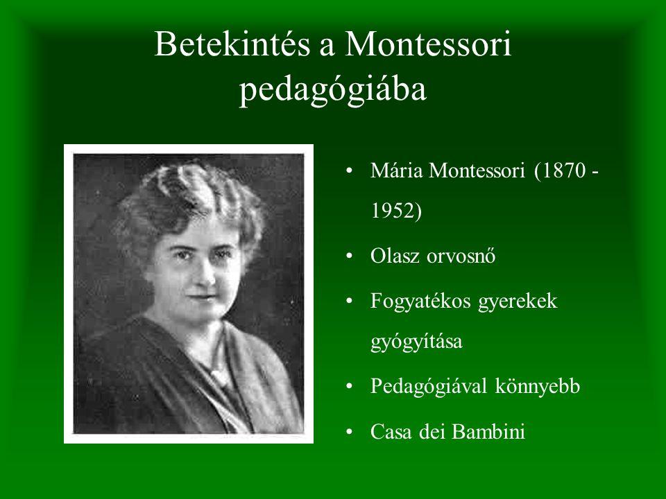 Betekintés a Montessori pedagógiába Mária Montessori (1870 - 1952) Olasz orvosnő Fogyatékos gyerekek gyógyítása Pedagógiával könnyebb Casa dei Bambini