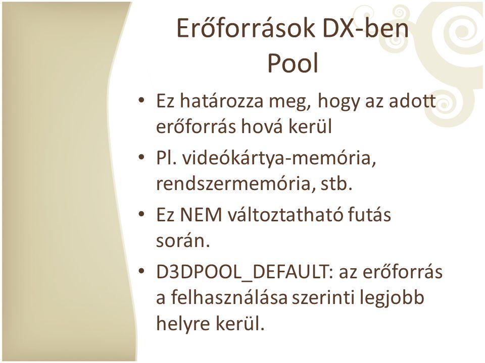 Erőforrások DX-ben Pool Ez határozza meg, hogy az adott erőforrás hová kerül Pl. videókártya-memória, rendszermemória, stb. Ez NEM változtatható futás