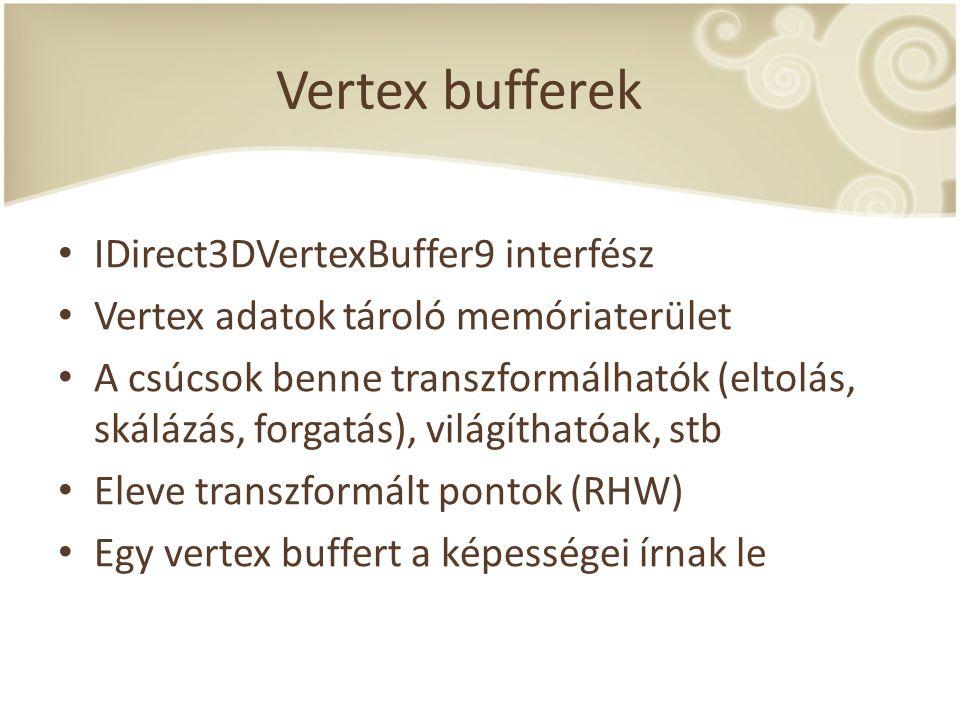 Vertex bufferek IDirect3DVertexBuffer9 interfész Vertex adatok tároló memóriaterület A csúcsok benne transzformálhatók (eltolás, skálázás, forgatás),