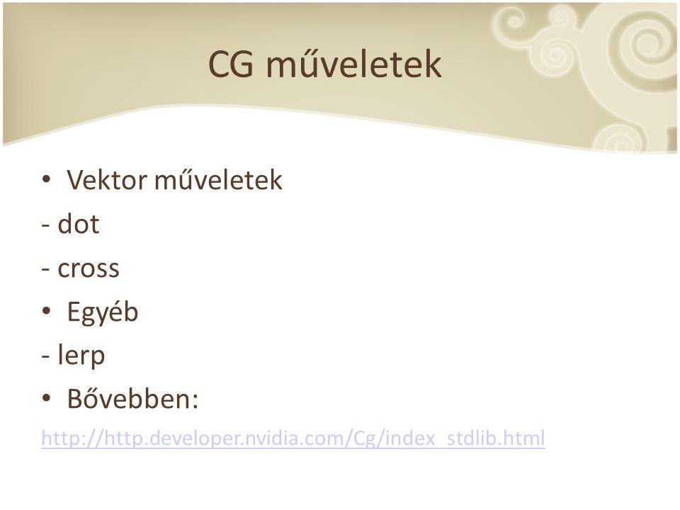 CG műveletek Vektor műveletek - dot - cross Egyéb - lerp Bővebben: http://http.developer.nvidia.com/Cg/index_stdlib.html