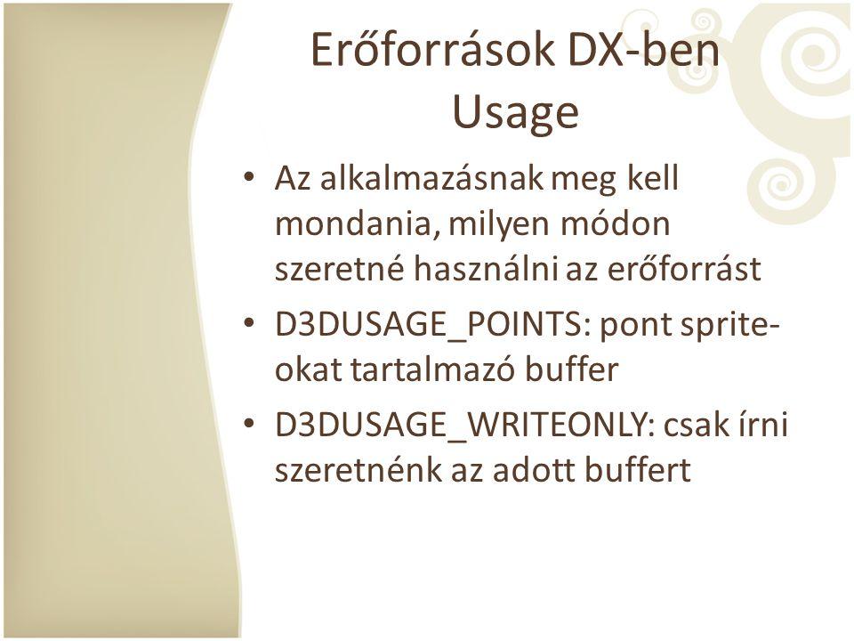 Erőforrások DX-ben Format Az erőforrás tárolási formátumát jelöli Az erőforrás típusától függenek az értékei Más a back bufferhez, a vertex bufferhez, a megjelenítési felületekhez, stb.