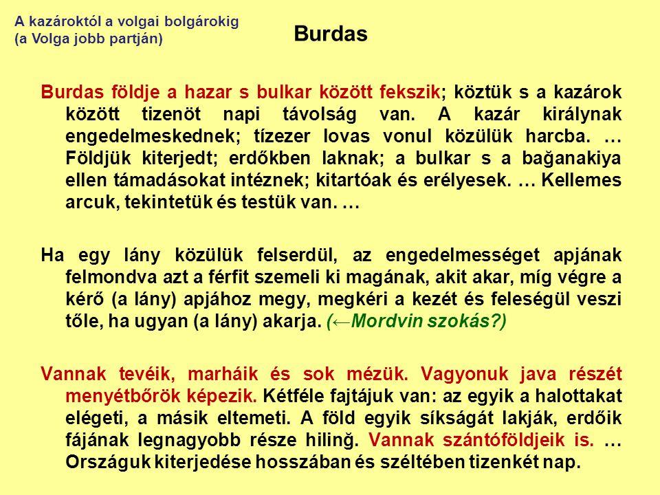 Burdas Burdas földje a hazar s bulkar között fekszik; köztük s a kazárok között tizenöt napi távolság van. A kazár királynak engedelmeskednek; tízezer