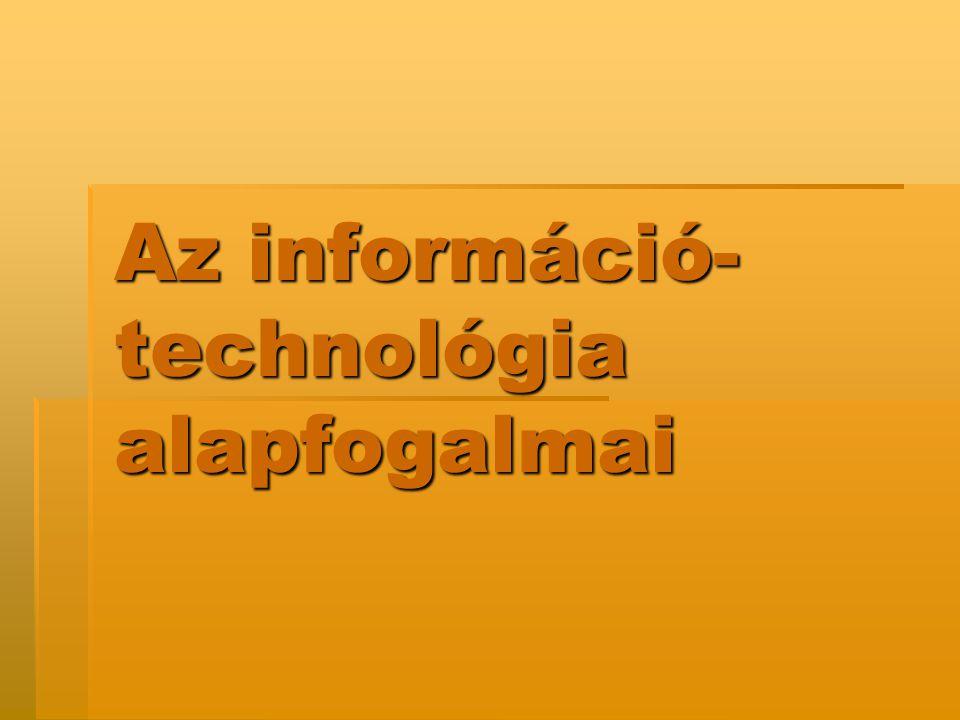 Az információ- technológia alapfogalmai
