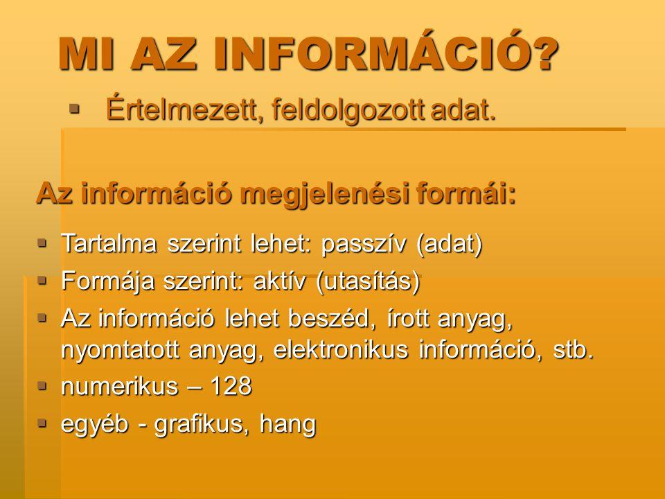 MI AZ INFORMÁCIÓ?  Értelmezett, feldolgozott adat. Az információ megjelenési formái:  Tartalma szerint lehet: passzív (adat)  Formája szerint: aktí