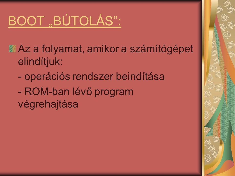"""BOOT """"BÚTOLÁS : Az a folyamat, amikor a számítógépet elindítjuk: - operációs rendszer beindítása - ROM-ban lévő program végrehajtása"""